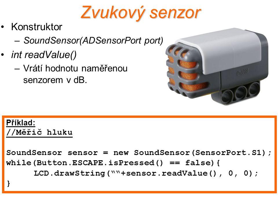 Zvukový senzor Konstruktor –SoundSensor(ADSensorPort port) int readValue() –Vrátí hodnotu naměřenou senzorem v dB. Příklad: //Měřič hluku SoundSensor