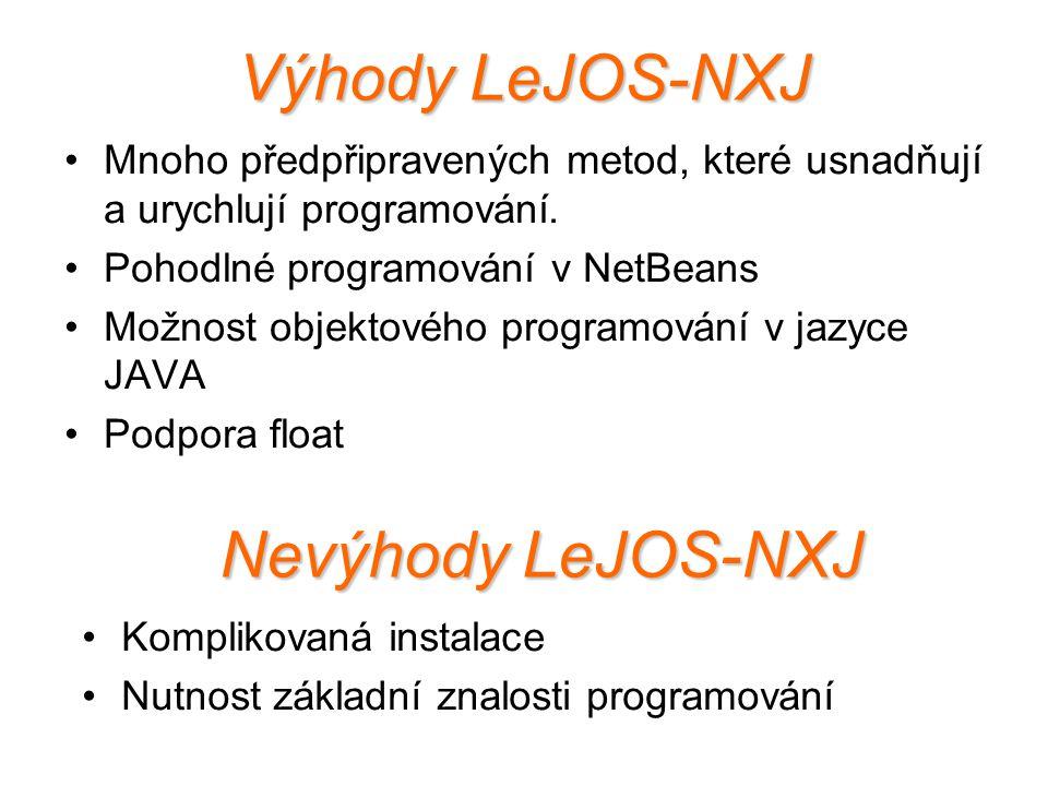 Výhody LeJOS-NXJ Mnoho předpřipravených metod, které usnadňují a urychlují programování. Pohodlné programování v NetBeans Možnost objektového programo