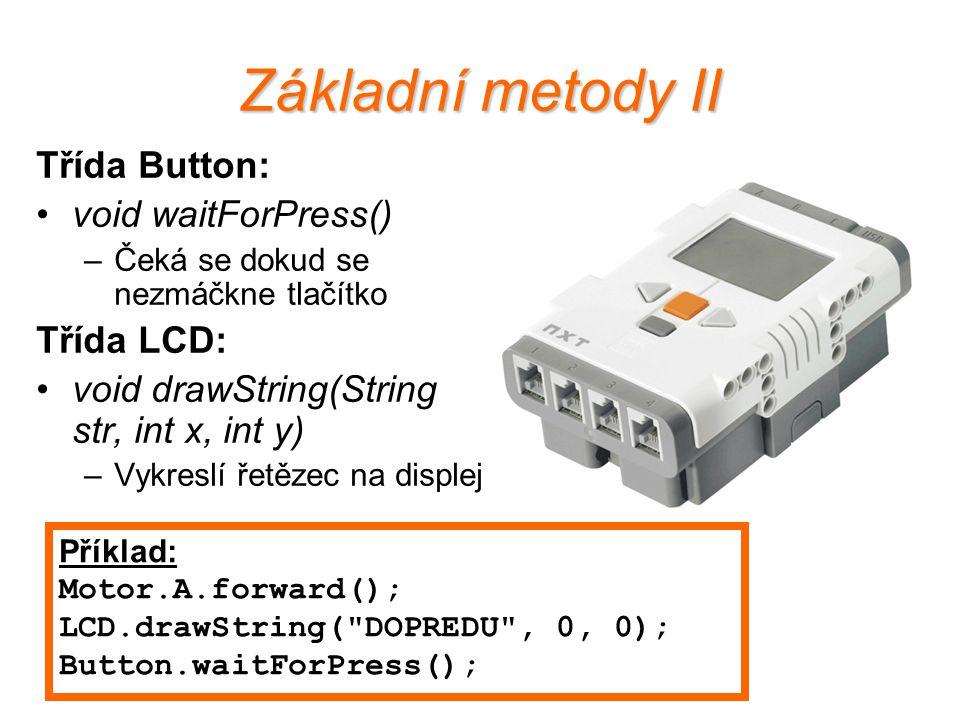 Základní metody II Třída Button: void waitForPress() –Čeká se dokud se nezmáčkne tlačítko Třída LCD: void drawString(String str, int x, int y) –Vykres