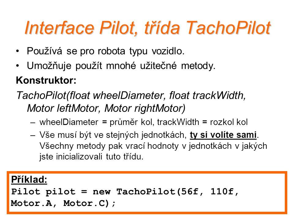 Interface Pilot, třída TachoPilot Používá se pro robota typu vozidlo. Umožňuje použít mnohé užitečné metody. Konstruktor: TachoPilot(float wheelDiamet