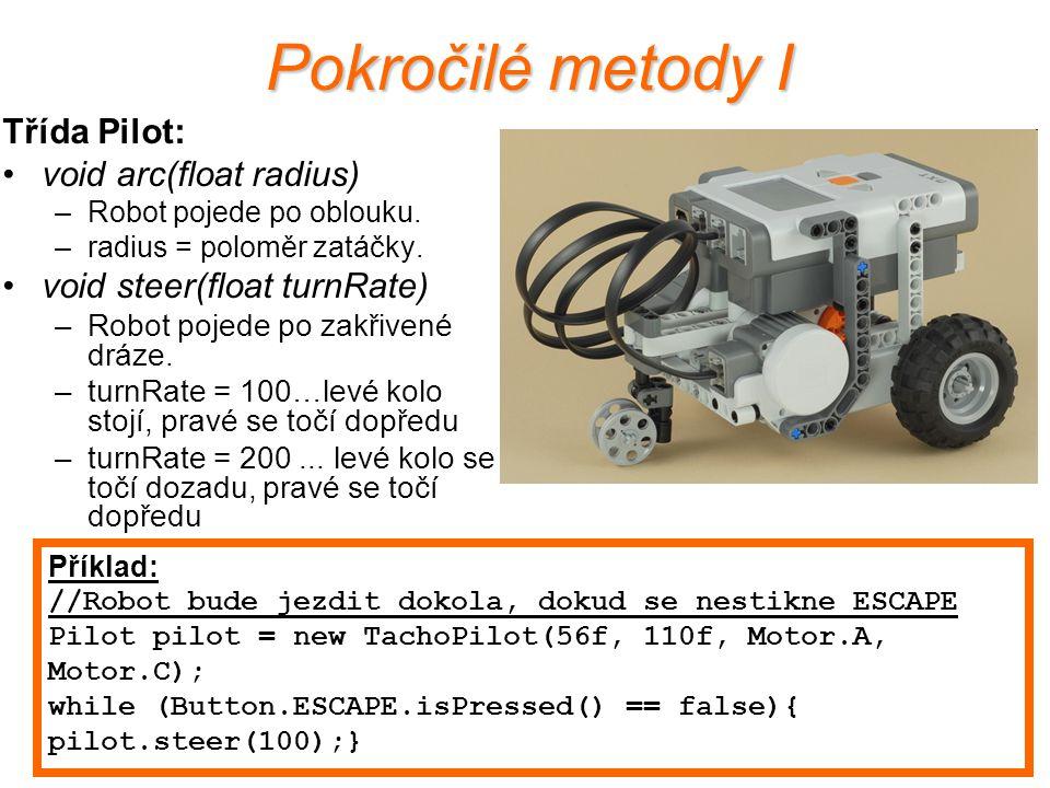 Pokročilé metody I Třída Pilot: void arc(float radius) –Robot pojede po oblouku. –radius = poloměr zatáčky. void steer(float turnRate) –Robot pojede p