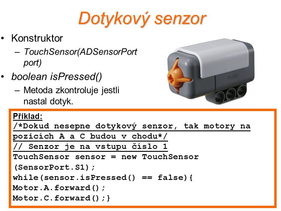 Dotykový senzor Konstruktor –TouchSensor(ADSensorPort port) boolean isPressed() –Metoda zkontroluje jestli nastal dotyk. Příklad: /*Dokud nesepne doty