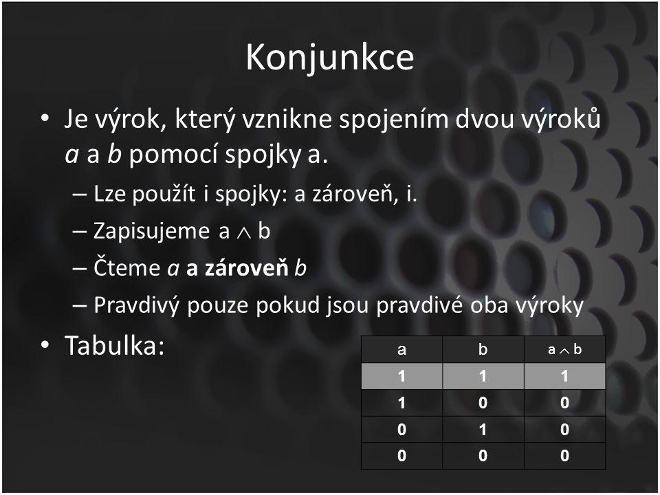 Konjunkce Příklad: – Číslo 8 je větší než nula a zároveň je to prvočíslo.