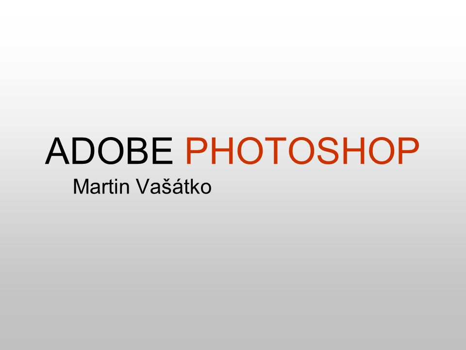 ADOBE PHOTOSHOP Martin Vašátko