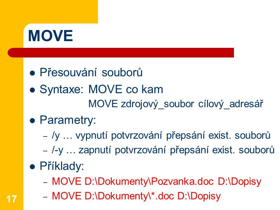 MOVE Přesouvání souborů Syntaxe: MOVE co kam MOVE zdrojový_soubor cílový_adresář Parametry: – /y … vypnutí potvrzování přepsání exist.