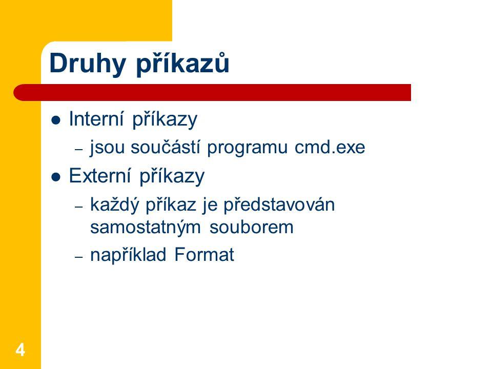 Druhy příkazů Interní příkazy – jsou součástí programu cmd.exe Externí příkazy – každý příkaz je představován samostatným souborem – například Format 4