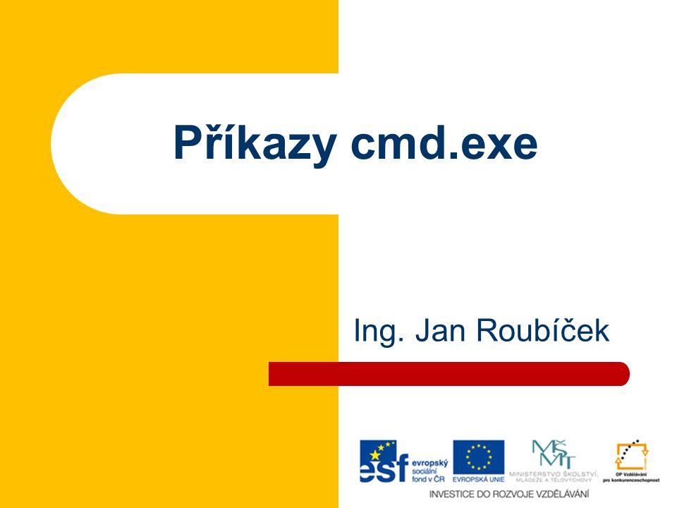 Příkazy cmd.exe Ing. Jan Roubíček