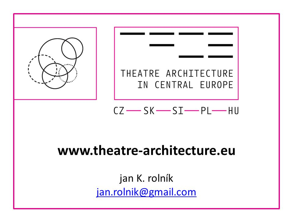www.theatre-architecture.eu jan K. rolník jan.rolnik@gmail.com