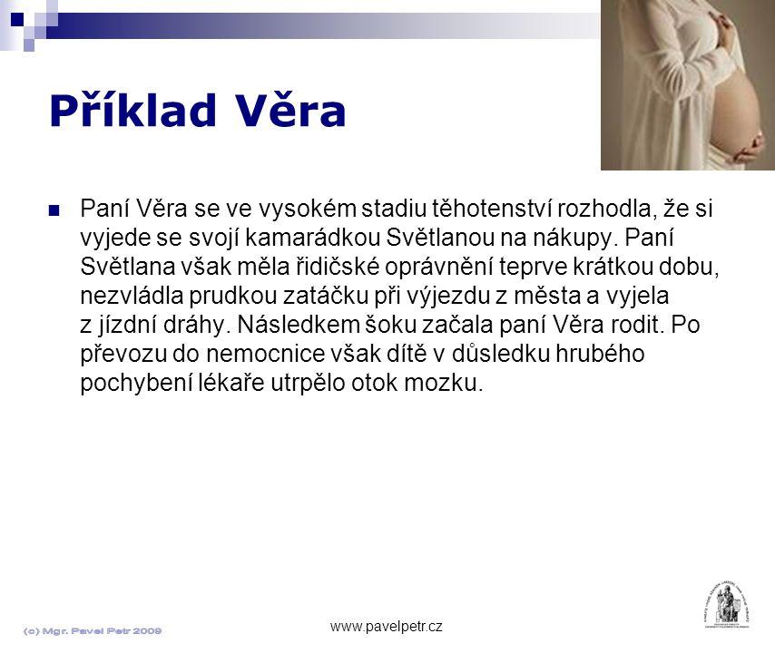Příklad Věra www.pavelpetr.cz Paní Věra se ve vysokém stadiu těhotenství rozhodla, že si vyjede se svojí kamarádkou Světlanou na nákupy.