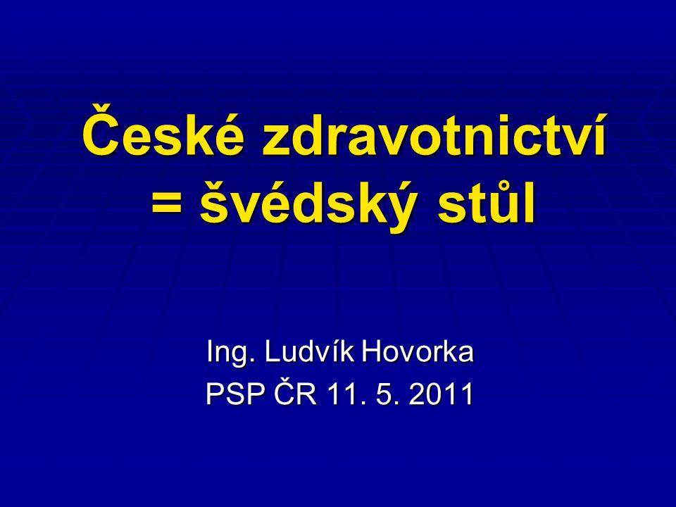 České zdravotnictví = švédský stůl Ing. Ludvík Hovorka PSP ČR 11. 5. 2011
