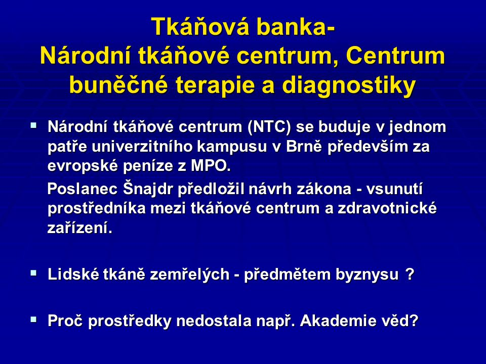 Tkáňová banka- Národní tkáňové centrum, Centrum buněčné terapie a diagnostiky  Národní tkáňové centrum (NTC) se buduje v jednom patře univerzitního kampusu v Brně především za evropské peníze z MPO.