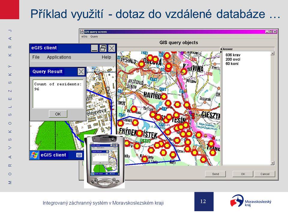 M O R A V S K O S L E Z S K Ý K R A J 12 Integrovaný záchranný systém v Moravskoslezském kraji Příklad využití - dotaz do vzdálené databáze …