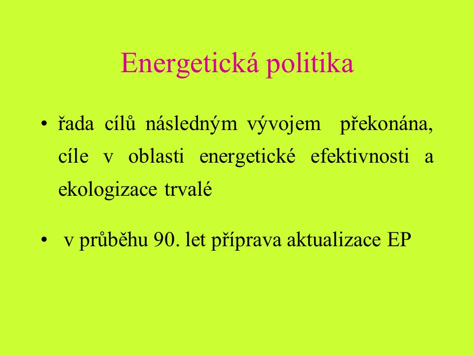 Energetická politika řada cílů následným vývojem překonána, cíle v oblasti energetické efektivnosti a ekologizace trvalé v průběhu 90.
