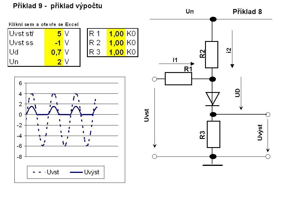 Příklad 8 R2R2 R3R3 R1R1 Un I1I1 Uvst Uvýst UD i2 Příklad 9 - příklad výpočtu