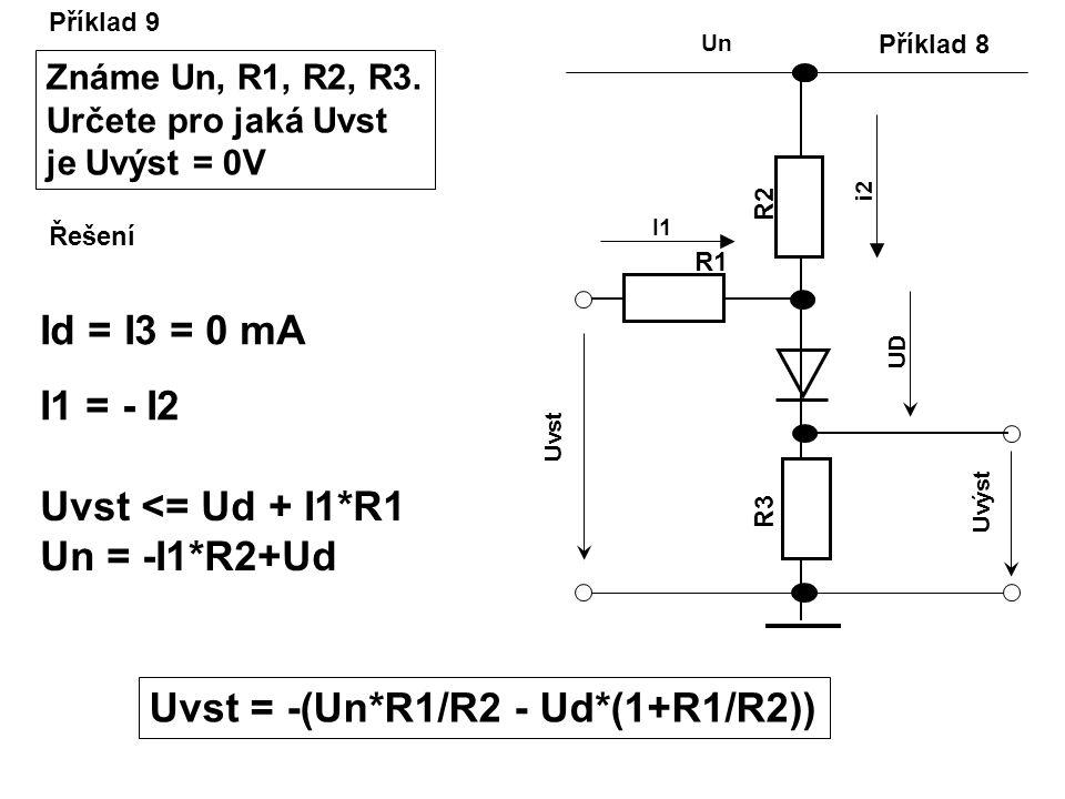 Příklad 8 R2R2 R3R3 R1R1 Un I1I1 Uvst Uvýst UD i2 Příklad 9 Známe Un, R1, R2, R3. Určete pro jaká Uvst je Uvýst = 0V Id = I3 = 0 mA I1 = - I2 Uvst <=