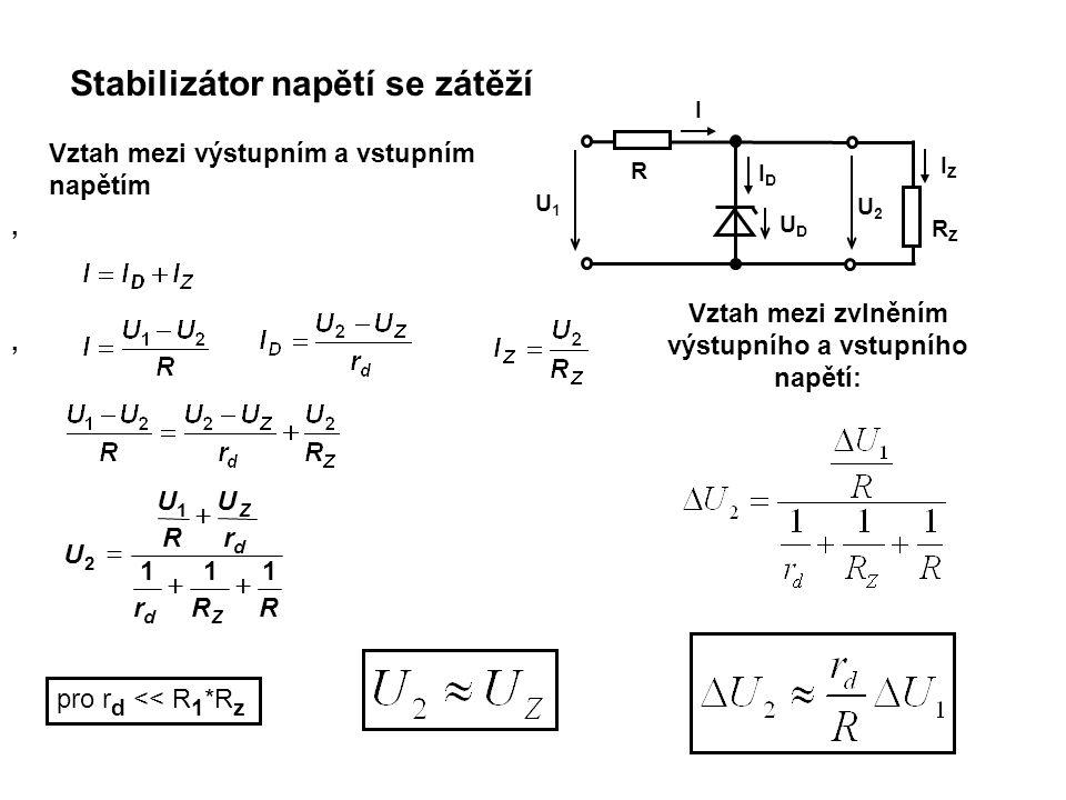 Stabilizátor napětí se zátěží U1U1 R UDUD IDID I U2U2 RZRZ IZIZ Vztah mezi výstupním a vstupním napětím,, Zd d Z RRr r U R U U    111 1 2 pro r d