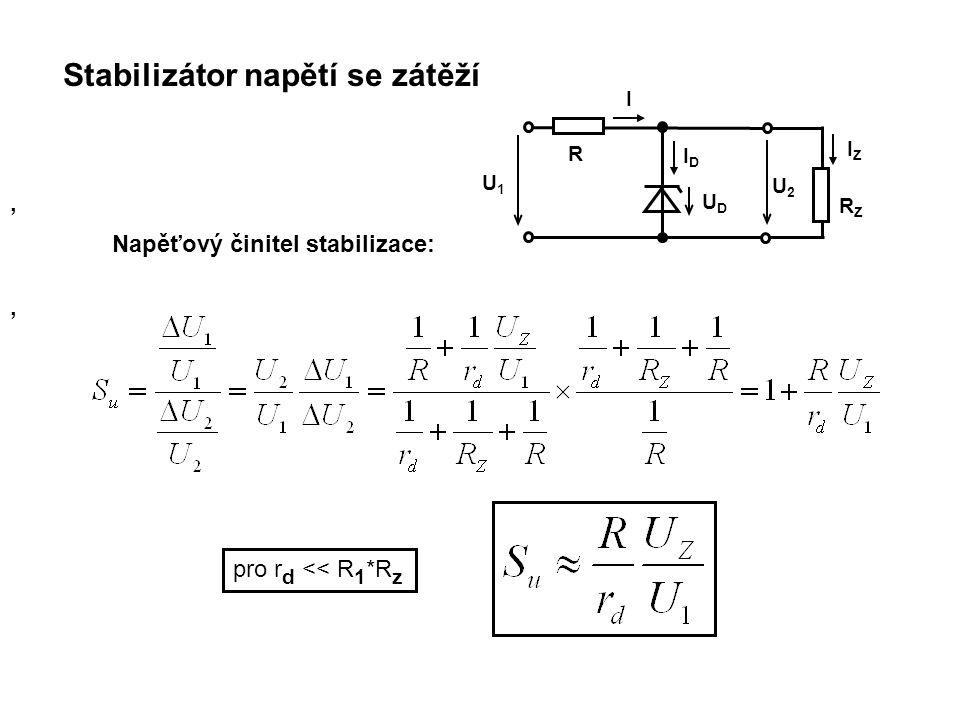 Stabilizátor napětí se zátěží U1U1 R UDUD IDID I U2U2 RZRZ IZIZ,, Napěťový činitel stabilizace: pro r d << R 1 *R z