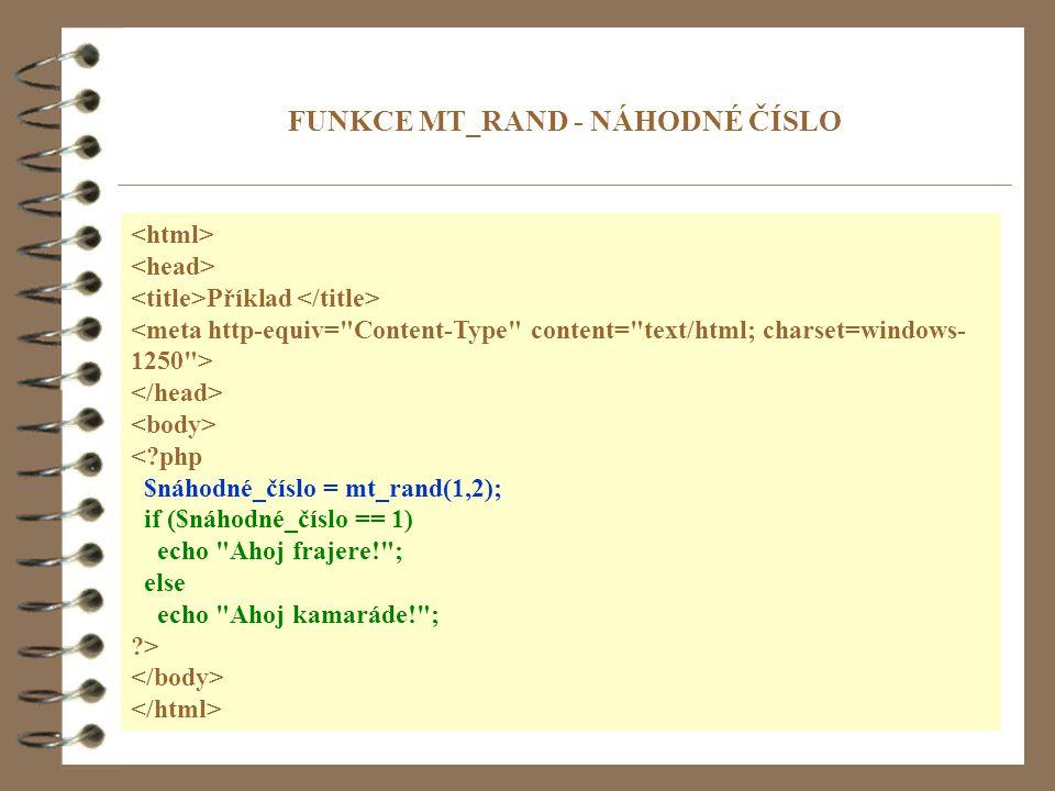 8 Příklad < php $náhodné_číslo = mt_rand(1,2); if ($náhodné_číslo == 1) echo Ahoj frajere! ; else echo Ahoj kamaráde! ; > FUNKCE MT_RAND - NÁHODNÉ ČÍSLO