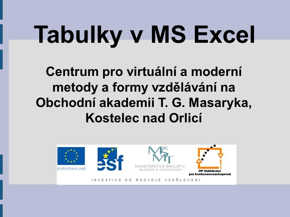 Tabulky v MS Excel Centrum pro virtuální a moderní metody a formy vzdělávání na Obchodní akademii T. G. Masaryka, Kostelec nad Orlicí