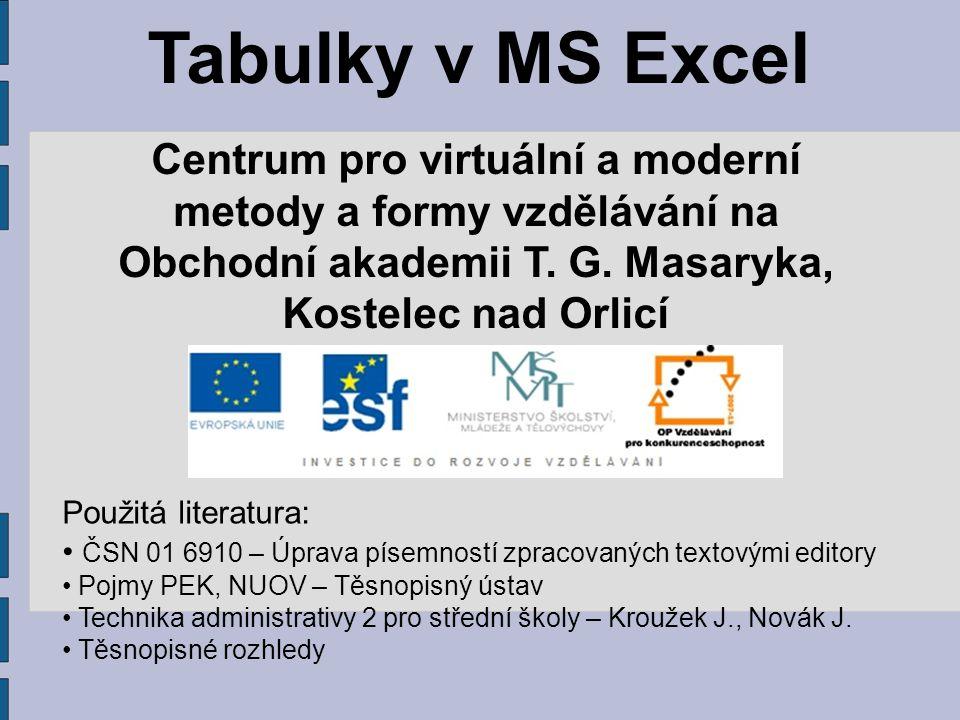 Tabulky v MS Excel Centrum pro virtuální a moderní metody a formy vzdělávání na Obchodní akademii T. G. Masaryka, Kostelec nad Orlicí Použitá literatu