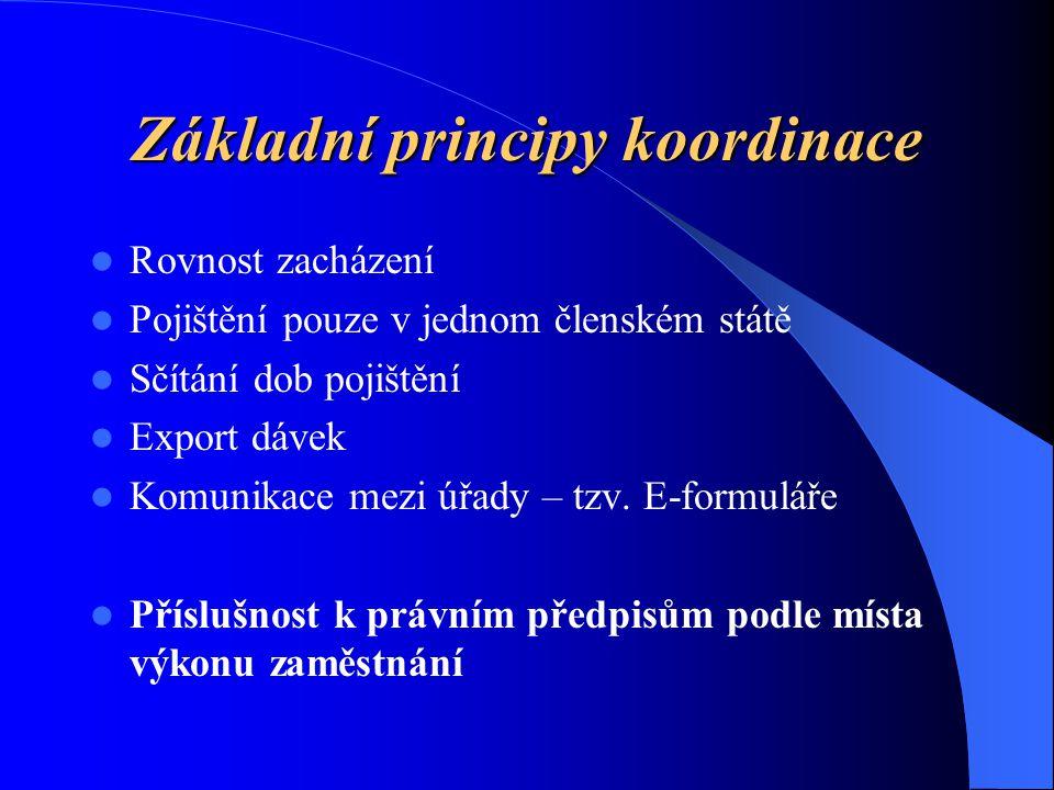 Základní principy koordinace Rovnost zacházení Pojištění pouze v jednom členském státě Sčítání dob pojištění Export dávek Komunikace mezi úřady – tzv.