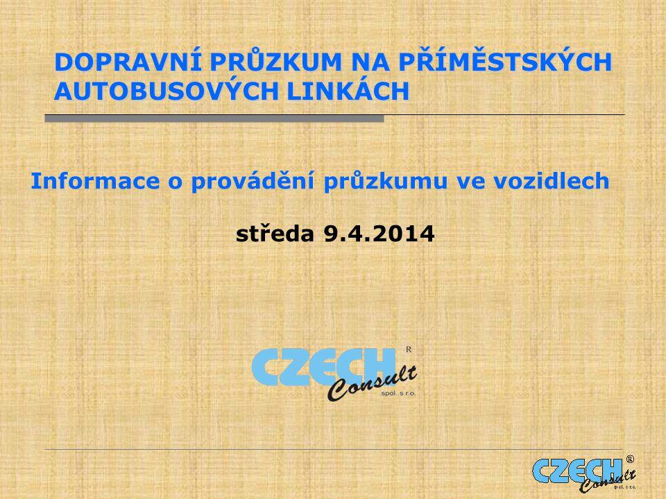 DOPRAVNÍ PRŮZKUM NA PŘÍMĚSTSKÝCH AUTOBUSOVÝCH LINKÁCH Informace o provádění průzkumu ve vozidlech středa 9.4.2014
