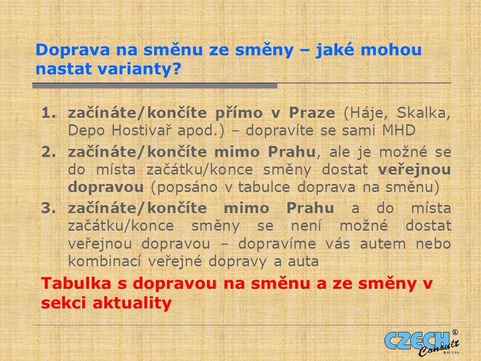 Doprava na směnu ze směny – jaké mohou nastat varianty? 1.začínáte/končíte přímo v Praze (Háje, Skalka, Depo Hostivař apod.) – dopravíte se sami MHD 2