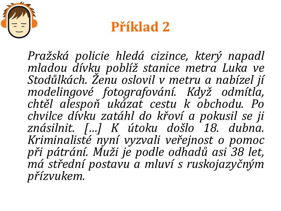 Pražská policie hledá cizince, který napadl mladou dívku poblíž stanice metra Luka ve Stodůlkách. Ženu oslovil v metru a nabízel jí modelingové fotogr
