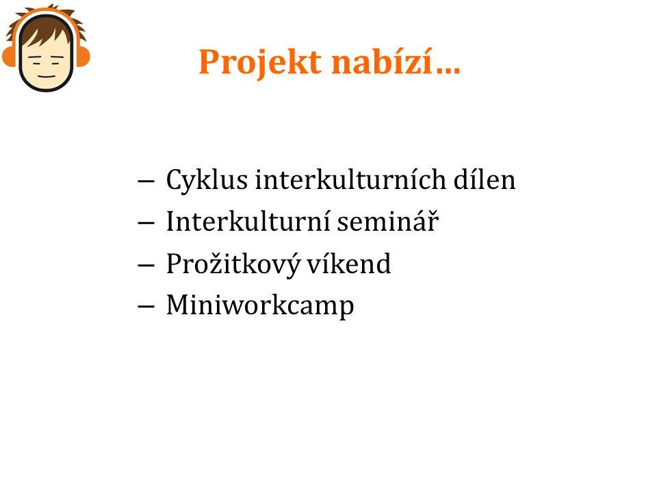 Projekt nabízí… – Cyklus interkulturních dílen – Interkulturní seminář – Prožitkový víkend – Miniworkcamp