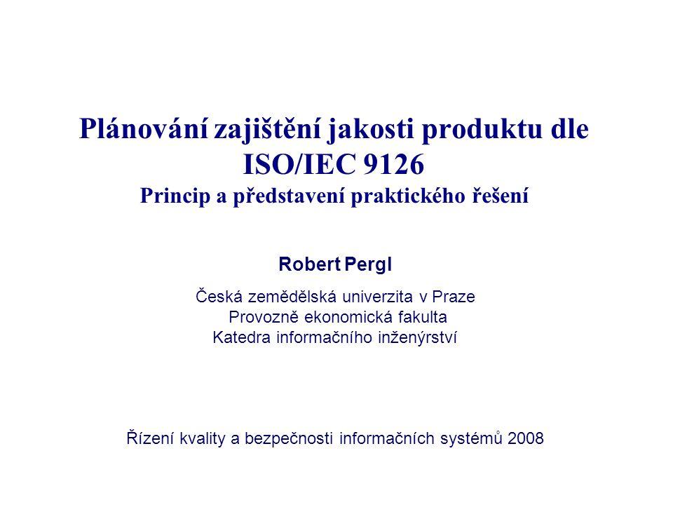Plánování zajištění jakosti produktu dle ISO/IEC 9126 Princip a představení praktického řešení Robert Pergl Česká zemědělská univerzita v Praze Provoz