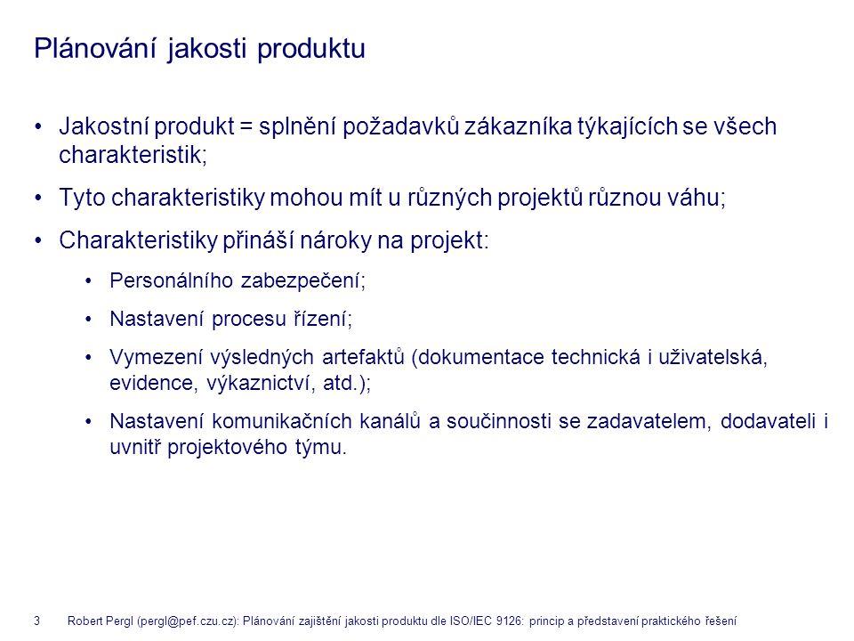 3 Robert Pergl (pergl@pef.czu.cz): Plánování zajištění jakosti produktu dle ISO/IEC 9126: princip a představení praktického řešení Plánování jakosti p