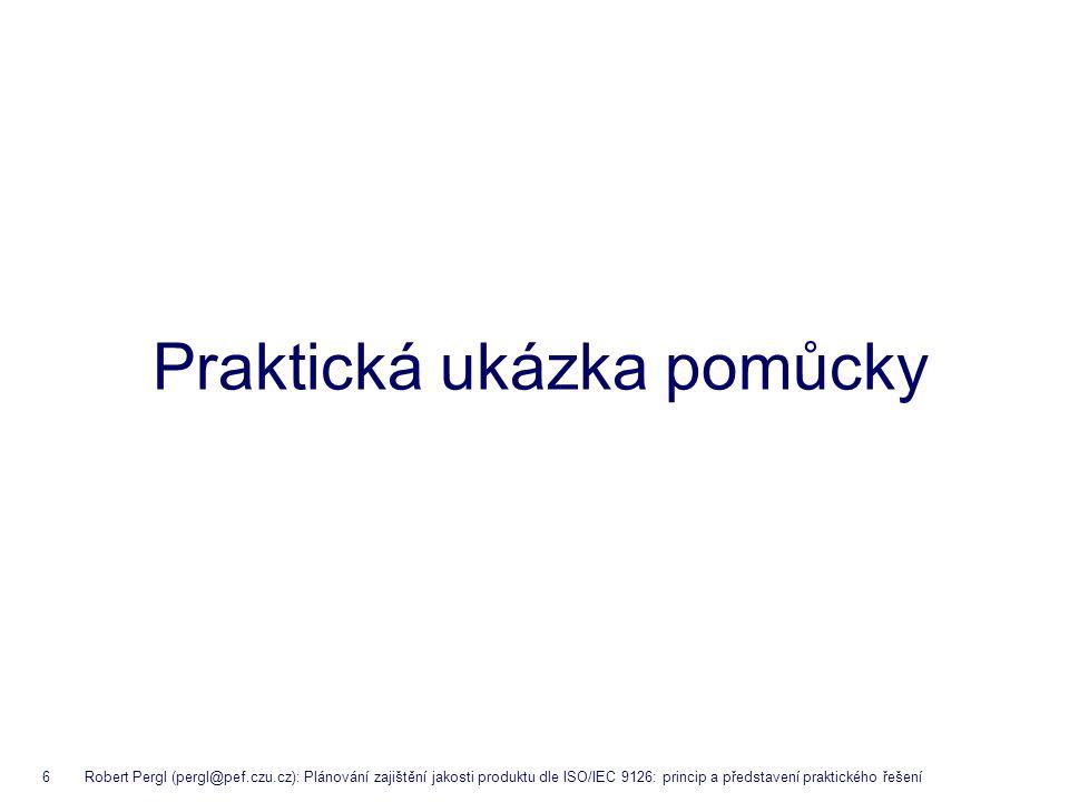 6 Robert Pergl (pergl@pef.czu.cz): Plánování zajištění jakosti produktu dle ISO/IEC 9126: princip a představení praktického řešení Praktická ukázka po