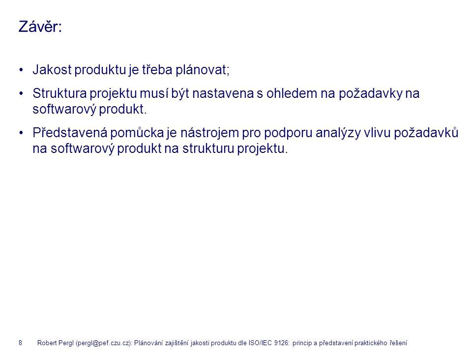 8 Robert Pergl (pergl@pef.czu.cz): Plánování zajištění jakosti produktu dle ISO/IEC 9126: princip a představení praktického řešení Závěr: Jakost produ