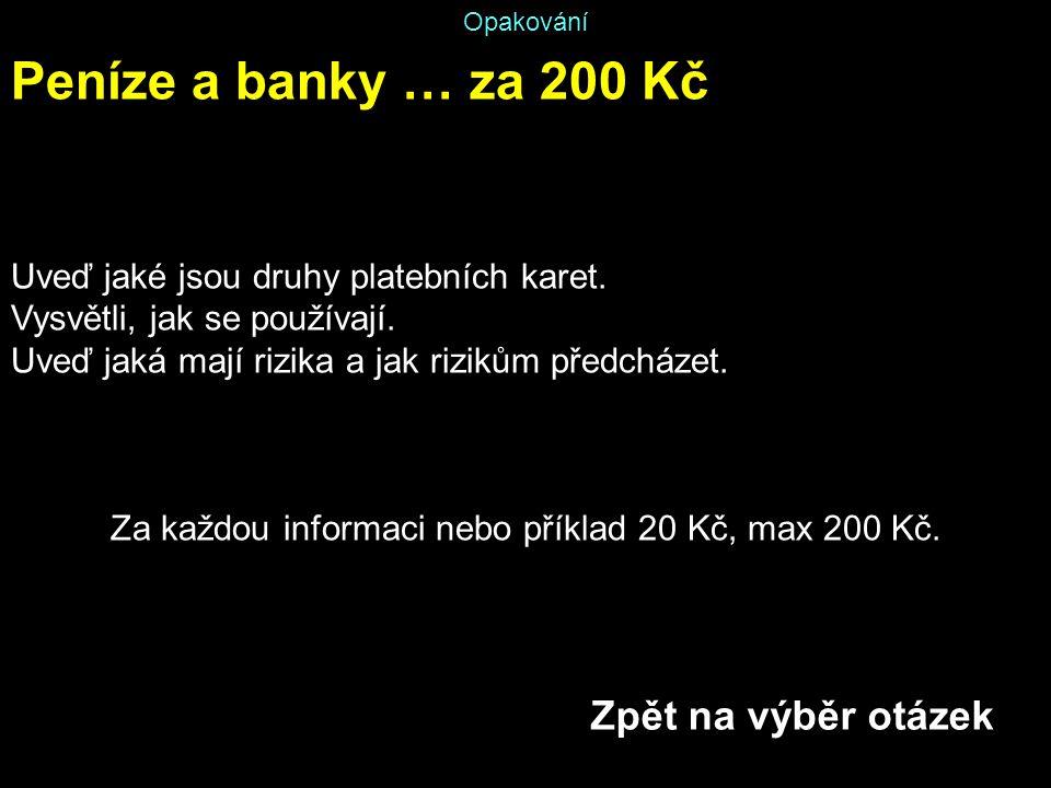 Opakování Peníze a banky … za 200 Kč Uveď jaké jsou druhy platebních karet. Vysvětli, jak se používají. Uveď jaká mají rizika a jak rizikům předcházet