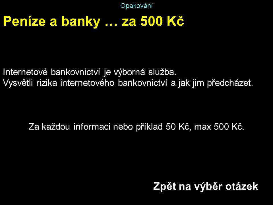 Opakování Peníze a banky … za 500 Kč Internetové bankovnictví je výborná služba. Vysvětli rizika internetového bankovnictví a jak jim předcházet. Za k