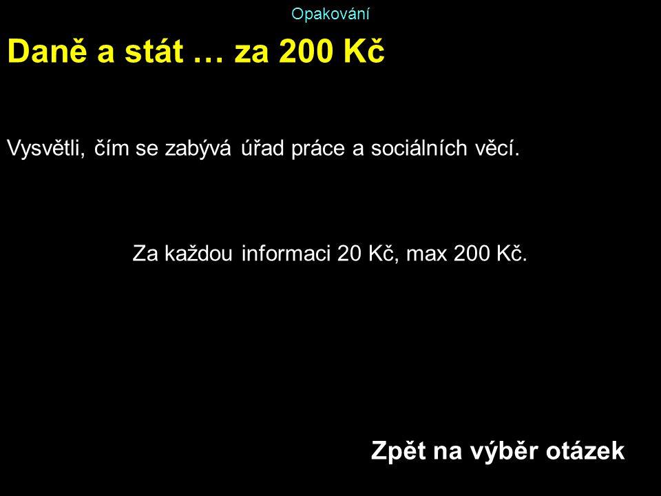 Opakování Daně a stát … za 200 Kč Vysvětli, čím se zabývá úřad práce a sociálních věcí. Za každou informaci 20 Kč, max 200 Kč. Zpět na výběr otázek