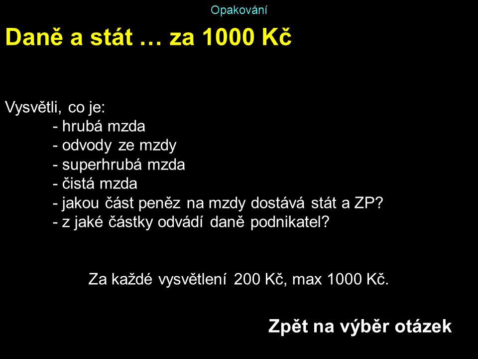 Opakování Daně a stát … za 1000 Kč Vysvětli, co je: - hrubá mzda - odvody ze mzdy - superhrubá mzda - čistá mzda - jakou část peněz na mzdy dostává st