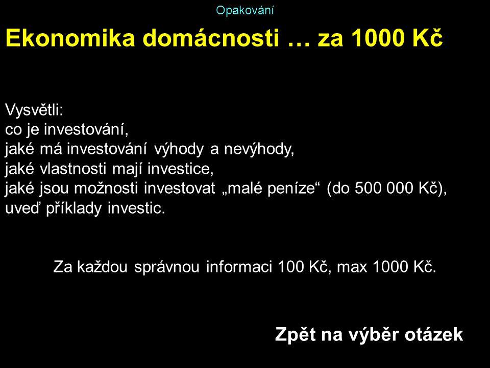 Opakování Ekonomika domácnosti … za 1000 Kč Vysvětli: co je investování, jaké má investování výhody a nevýhody, jaké vlastnosti mají investice, jaké j