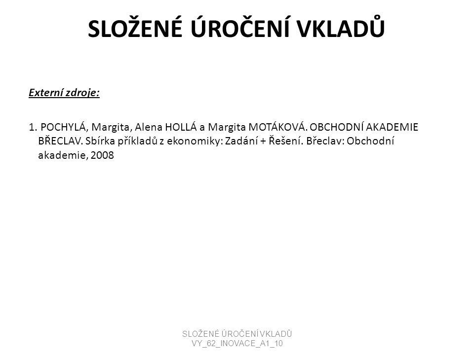 SLOŽENÉ ÚROČENÍ VKLADŮ Externí zdroje: 1. POCHYLÁ, Margita, Alena HOLLÁ a Margita MOTÁKOVÁ.