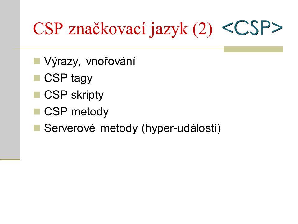 CSP značkovací jazyk (2) Výrazy, vnořování CSP tagy CSP skripty CSP metody Serverové metody (hyper-události)
