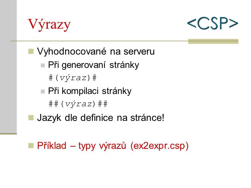 Výrazy Vyhodnocované na serveru Při generovaní stránky #(výraz)# Při kompilaci stránky ##(výraz)## Jazyk dle definice na stránce! Příklad – typy výraz