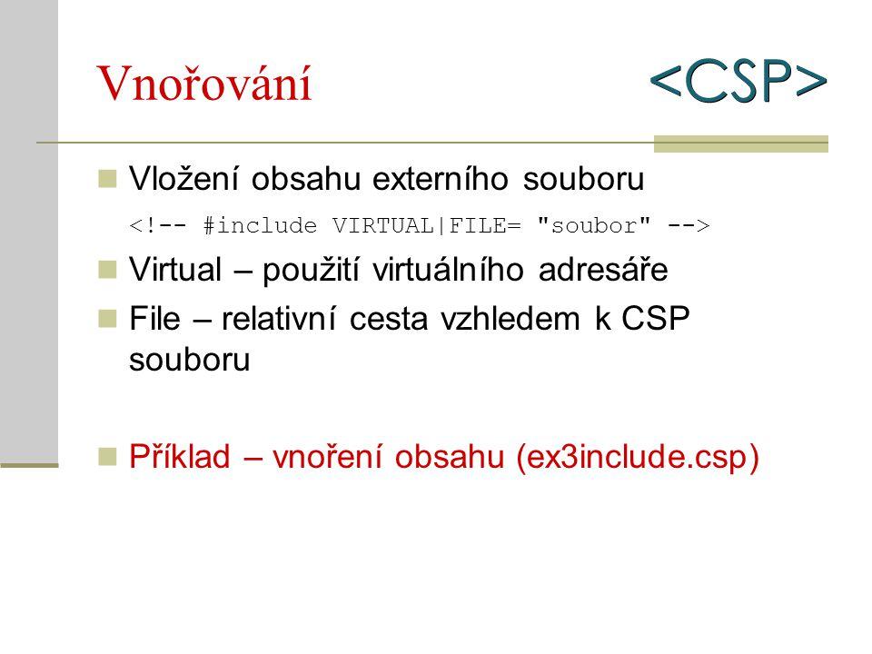Vnořování Vložení obsahu externího souboru Virtual – použití virtuálního adresáře File – relativní cesta vzhledem k CSP souboru Příklad – vnoření obsa