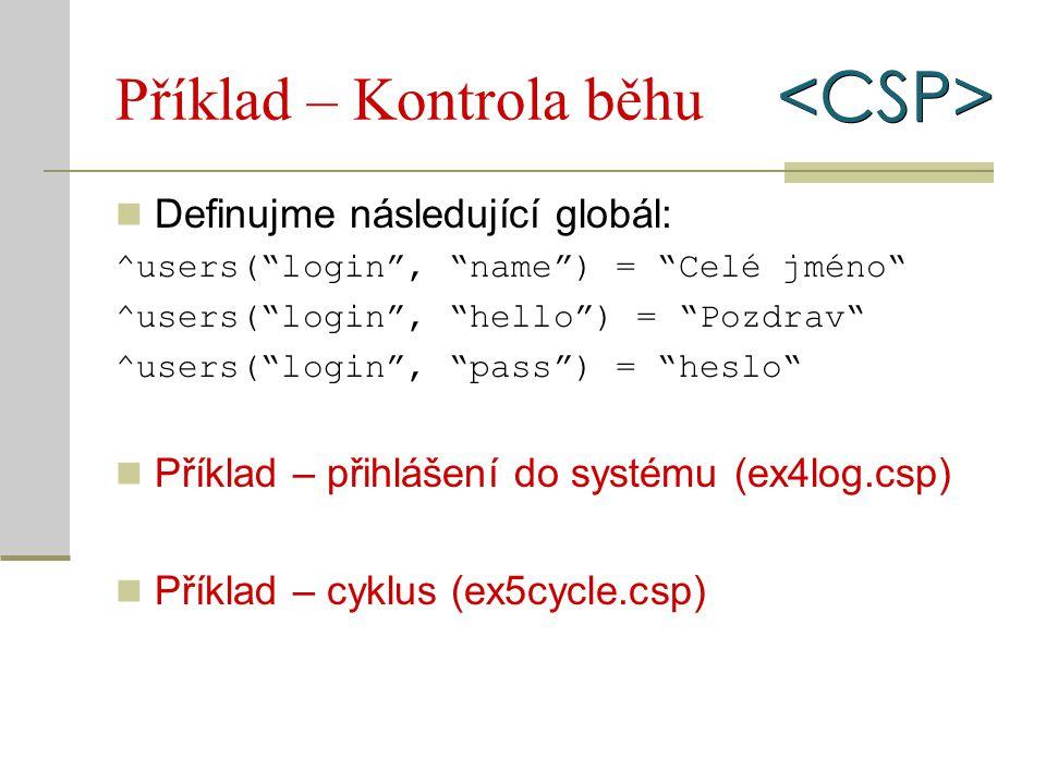"""Příklad – Kontrola běhu Definujme následující globál: ^users(""""login"""", """"name"""") = """"Celé jméno"""" ^users(""""login"""", """"hello"""") = """"Pozdrav"""" ^users(""""login"""", """"pas"""
