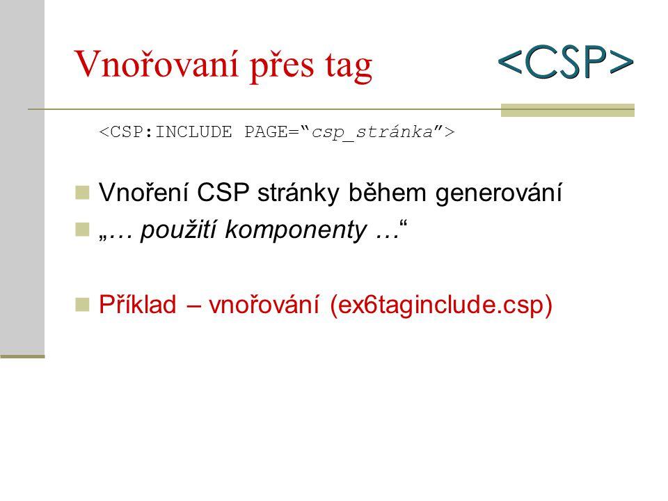 """Vnořovaní přes tag Vnoření CSP stránky během generování """"… použití komponenty …"""" Příklad – vnořování (ex6taginclude.csp)"""
