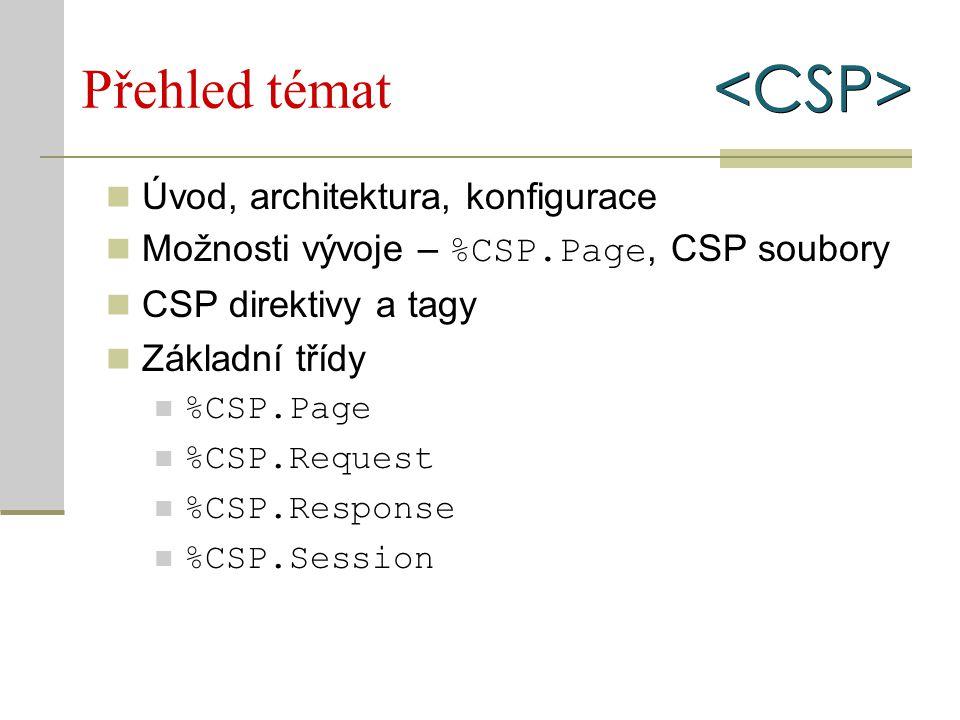 Třída %CSP.Page (1) Univerzální předek všech uživatelských tříd Výstup přesměrován na HTTP odpověď Lokálních proměnné %request, %response, %session Vyřízení požadavku obstará metoda Page OnPreHTTP OnPage OnPostHTTP