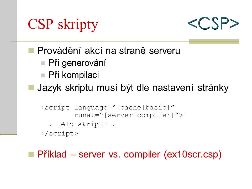 CSP skripty Provádění akcí na straně serveru Při generování Při kompilaci Jazyk skriptu musí být dle nastavení stránky … tělo skriptu … Příklad – serv