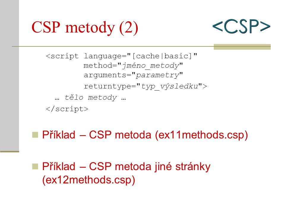 CSP metody (2) <script language= [cache|basic] method= jméno_metody arguments= parametry returntype= typ_výsledku > … tělo metody … Příklad – CSP metoda (ex11methods.csp) Příklad – CSP metoda jiné stránky (ex12methods.csp)