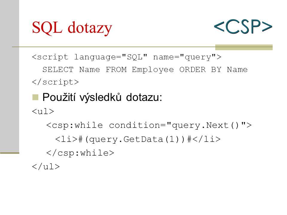 SQL dotazy SELECT Name FROM Employee ORDER BY Name Použití výsledků dotazu: #(query.GetData(1))#