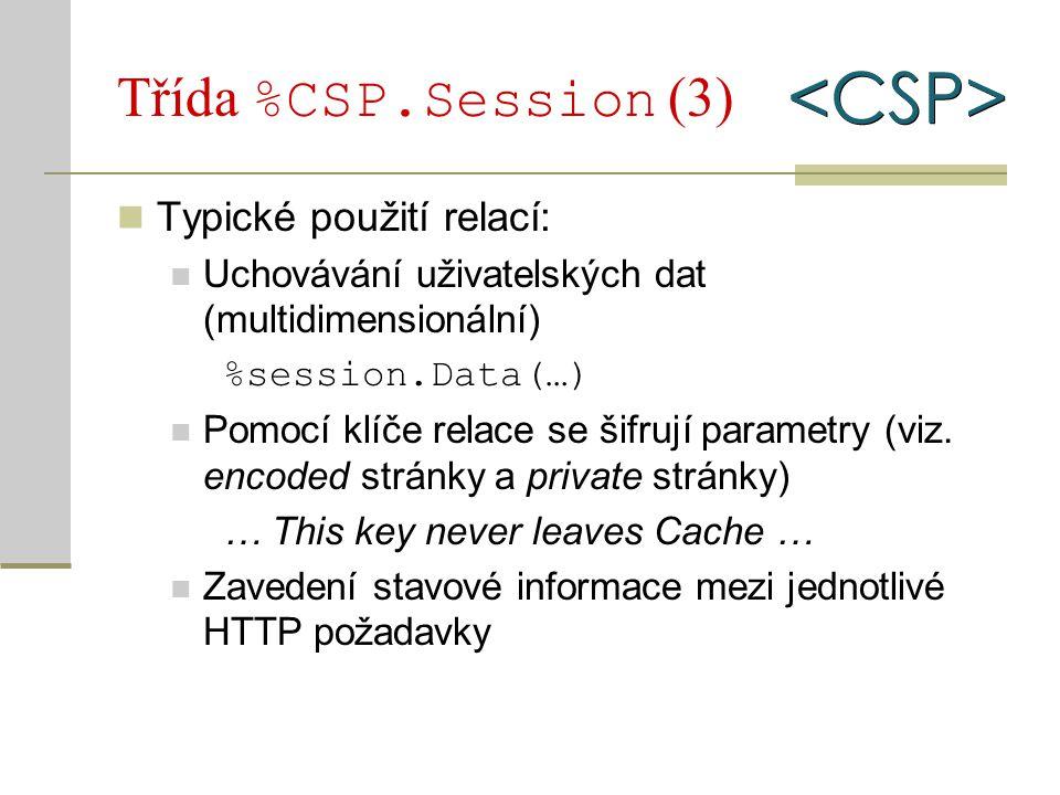 Třída %CSP.Session (3) Typické použití relací: Uchovávání uživatelských dat (multidimensionální) %session.Data(…) Pomocí klíče relace se šifrují param