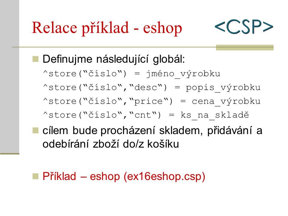 """Relace příklad - eshop Definujme následující globál: ^store(""""číslo"""") = jméno_výrobku ^store(""""číslo"""",""""desc"""") = popis_výrobku ^store(""""číslo"""",""""price"""") ="""